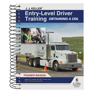 J. J. Keller® Entry-Level Driver Training Obtaining a CDL Trainer Manual