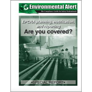 Special Report - EPCRA Planning, Notification, and Reporting... Are You Covered?