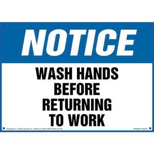 Notice: Wash Hands Before Returning To Work - OSHA Sign