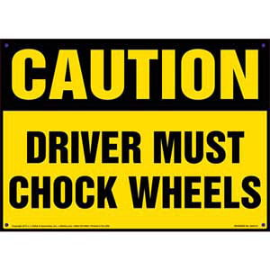 Caution: Driver Must Chock Wheels Sign - OSHA