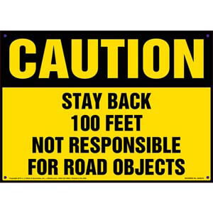 Caution: Stay Back 100 Feet, Not Responsible For Road Objects Sign