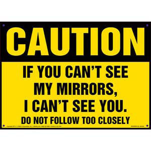 Caution: If You Can't See My Mirrors I Can't See You - OSHA Vehicle Sign