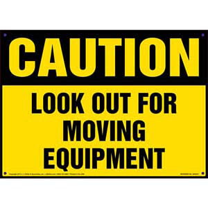 Caution: Look Out For Moving Equipment Sign - OSHA
