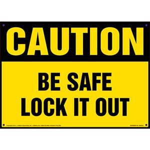 Caution: Be Safe Lock It Out - OSHA Sign