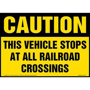 Caution: This Vehicle Stops At All Railroad Crossings Sign with Icon - OSHA