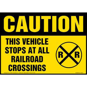 Caution: This Vehicle Stops At All Railroad Crossings Sign - OSHA