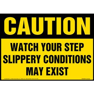 Caution: Watch Your Step Slippery Conditions May Exist - OSHA Sign