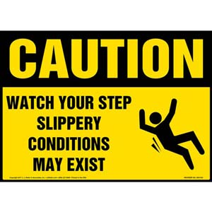 Caution: Watch Your Step Slippery Conditions May Exist - OSHA Sign With Graphic