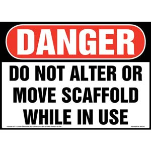 Danger: Do Not Alter Or Move Scaffold While In Use - OSHA Sign