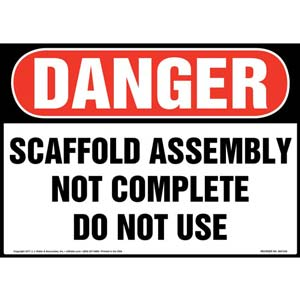 Danger: Scaffold Assembly Not Complete Do Not Use - OSHA Sign