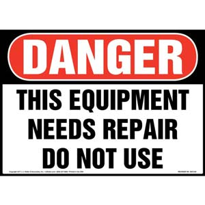 Danger: This Equipment Needs Repairs Do Not Use Sign - OSHA