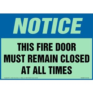 Notice: This Fire Door Must Remain Closed At All Times Sign - OSHA, Glow In The Dark