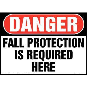 Danger: Fall Protection Is Required Here - OSHA Sign