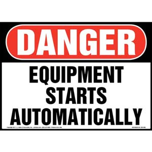 Danger: Equipment Starts Automatically Sign - OSHA