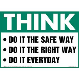 Think: Do It The Safe Way, Do It The Right Way, Do It Everyday - OSHA Sign
