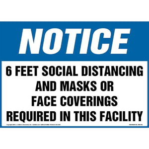 Notice: 6 Feet Social Distancing And Masks Or Face Coverings Required This Facility Sign - OSHA