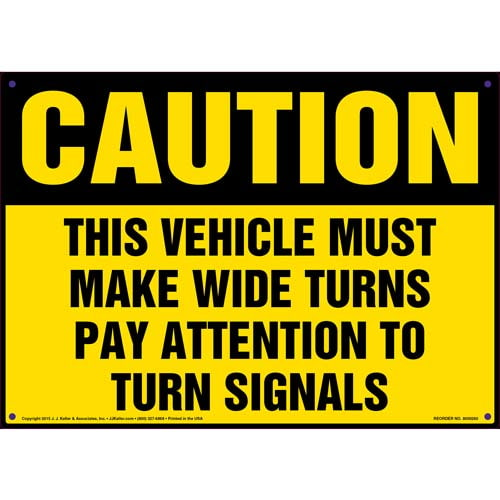 Caution: Vehicle Must Make Wide Turns, Pay Attention To Turn Signals Sign (010065)