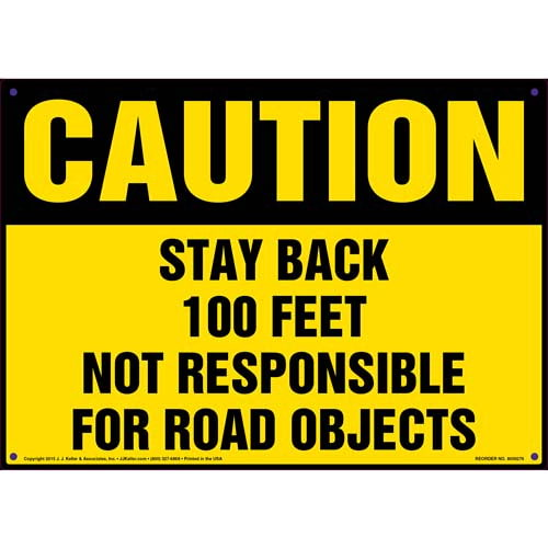 Caution: Stay Back 100 Feet, Not Responsible For Road Objects Sign (010081)