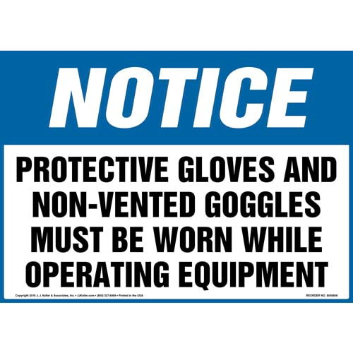 Notice: Protective Gloves And Non-Vented Goggles Must Be Worn While Operating Equipment - OSHA Sign (012043)