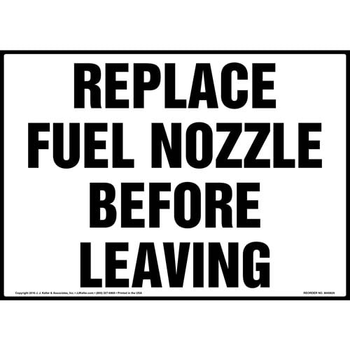 replace fuel nozzle before leaving sign