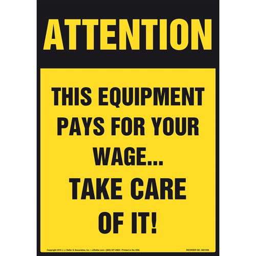 Attention: This Equipment Pays For Your Wage...Take Care Of It! Sign - OSHA, Portrait (011044)
