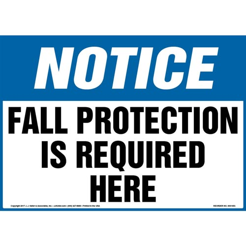 Notice: Fall Protection Is Required Here - OSHA Sign (012948)