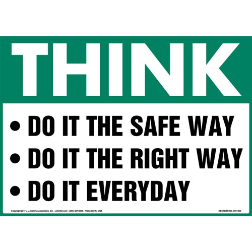 Think: Do It The Safe Way, Do It The Right Way, Do It Everyday - OSHA Sign (012979)