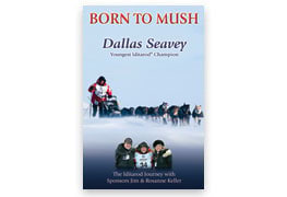Born to Mush: Dallas Seavey, Youngest Iditarod Champion Book