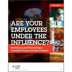 Are Your Employees Under the Influence? Developing and Maintaining a Compliant Drug & Alcohol Program